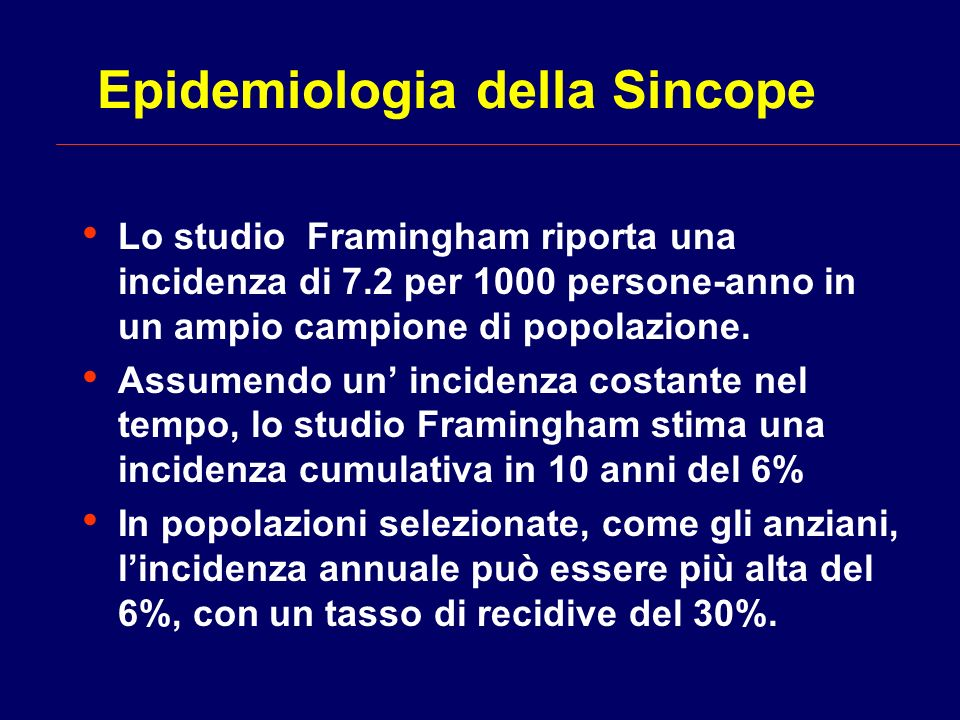European Heart Journal. 2001;22:1256-1306. Epidemiologia della Sincope Lo studio Framingham riporta una incidenza di 7.2 per 1000 persone-anno in un a