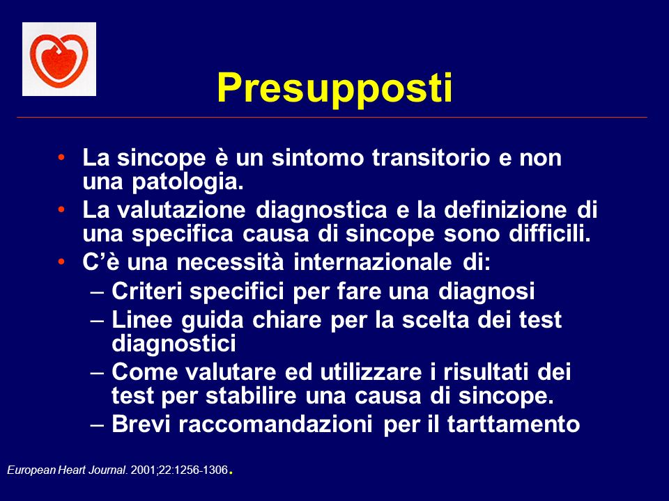 European Heart Journal. 2001;22:1256-1306. Presupposti La sincope è un sintomo transitorio e non una patologia. La valutazione diagnostica e la defini