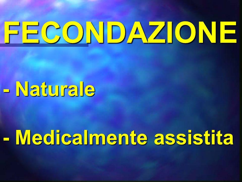FECONDAZIONE - Naturale - Medicalmente assistita