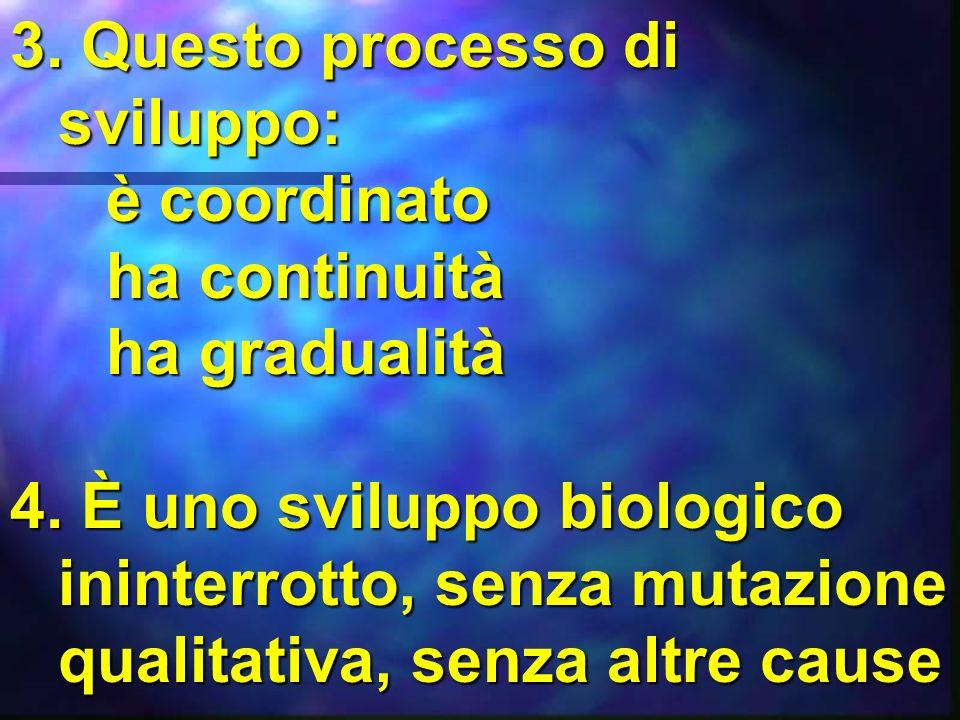 3.Questo processo di sviluppo: è coordinato ha continuità ha gradualità 4.