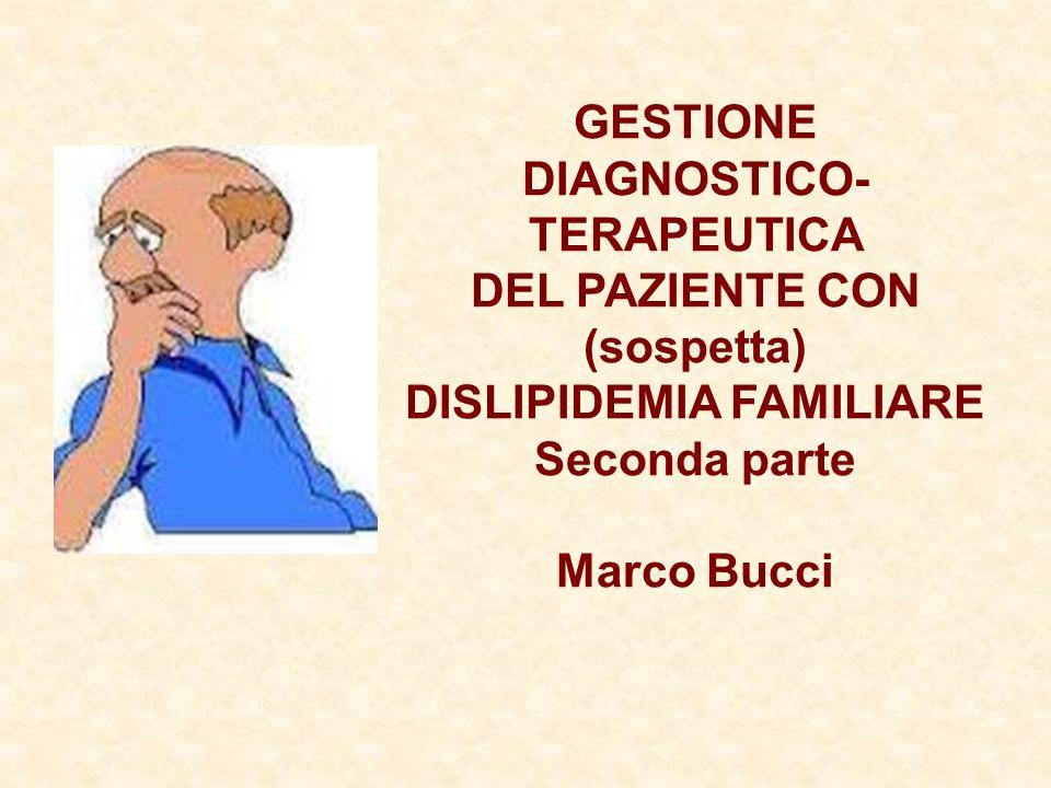 GESTIONE DIAGNOSTICO- TERAPEUTICA DEL PAZIENTE CON (sospetta) DISLIPIDEMIA FAMILIARE Seconda parte Marco Bucci