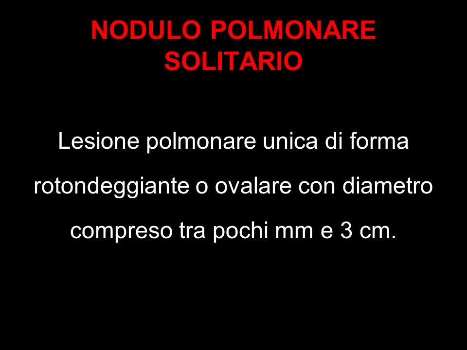 NODULO POLMONARE SOLITARIO Lesione polmonare unica di forma rotondeggiante o ovalare con diametro compreso tra pochi mm e 3 cm.