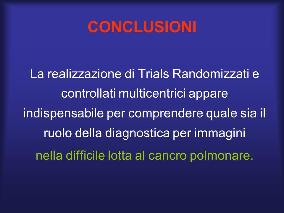 CONCLUSIONI La realizzazione di Trials Randomizzati e controllati multicentrici appare indispensabile per comprendere quale sia il ruolo della diagnos