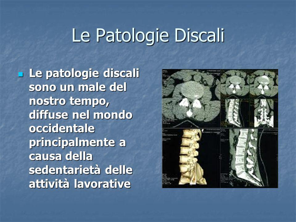 Le Patologie Discali Le patologie discali sono un male del nostro tempo, diffuse nel mondo occidentale principalmente a causa della sedentarietà delle