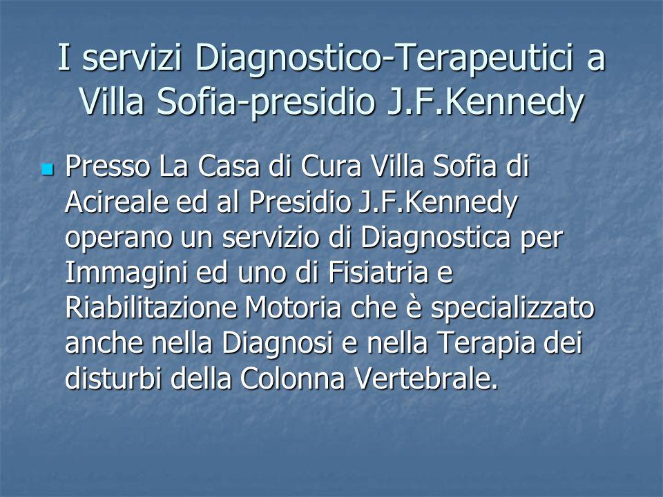 I servizi Diagnostico-Terapeutici a Villa Sofia-presidio J.F.Kennedy Presso La Casa di Cura Villa Sofia di Acireale ed al Presidio J.F.Kennedy operano