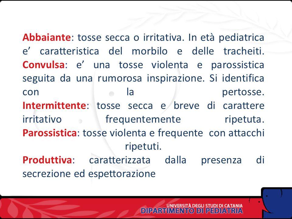 Si definisce tosse secca quella accompagnata da secrezioni scarse o nulle,tossegrassa quella accompagnata da produzione di muco e/o espettorazione