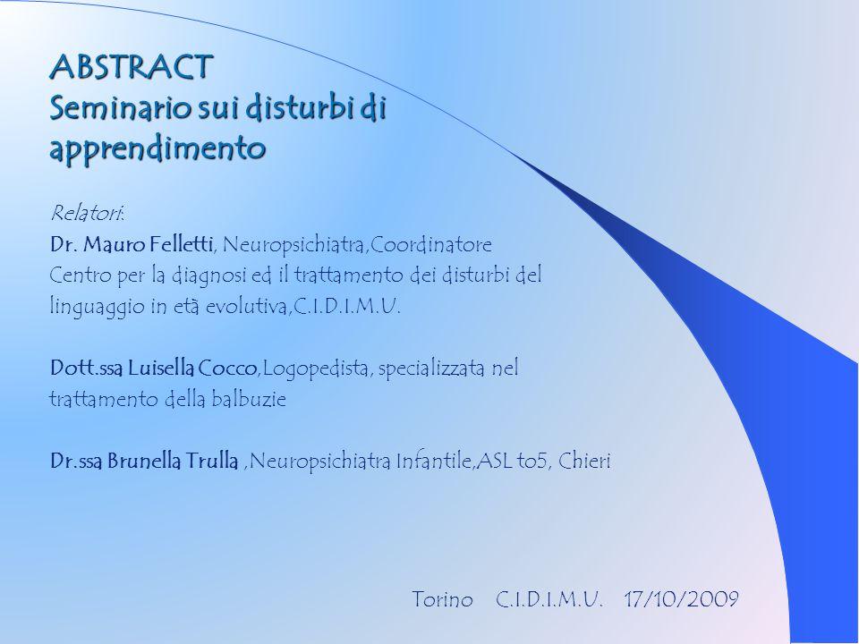 ABSTRACT Seminario sui disturbi di apprendimento Relatori: Dr. Mauro Felletti, Neuropsichiatra,Coordinatore Centro per la diagnosi ed il trattamento d