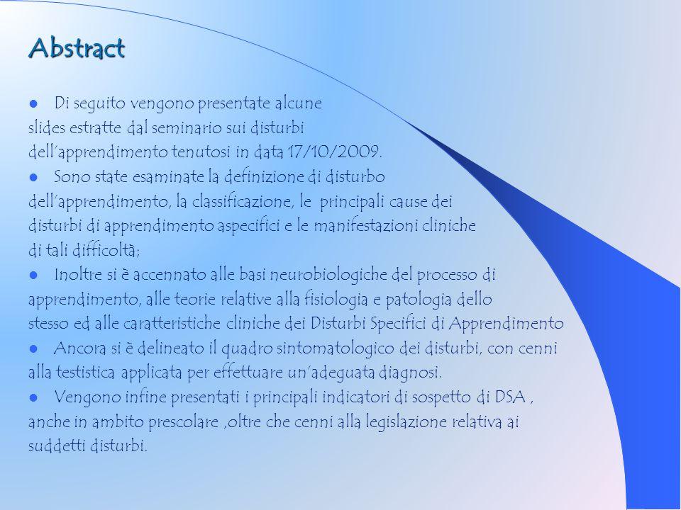 Abstract Di seguito vengono presentate alcune slides estratte dal seminario sui disturbi dellapprendimento tenutosi in data 17/10/2009. Sono state esa