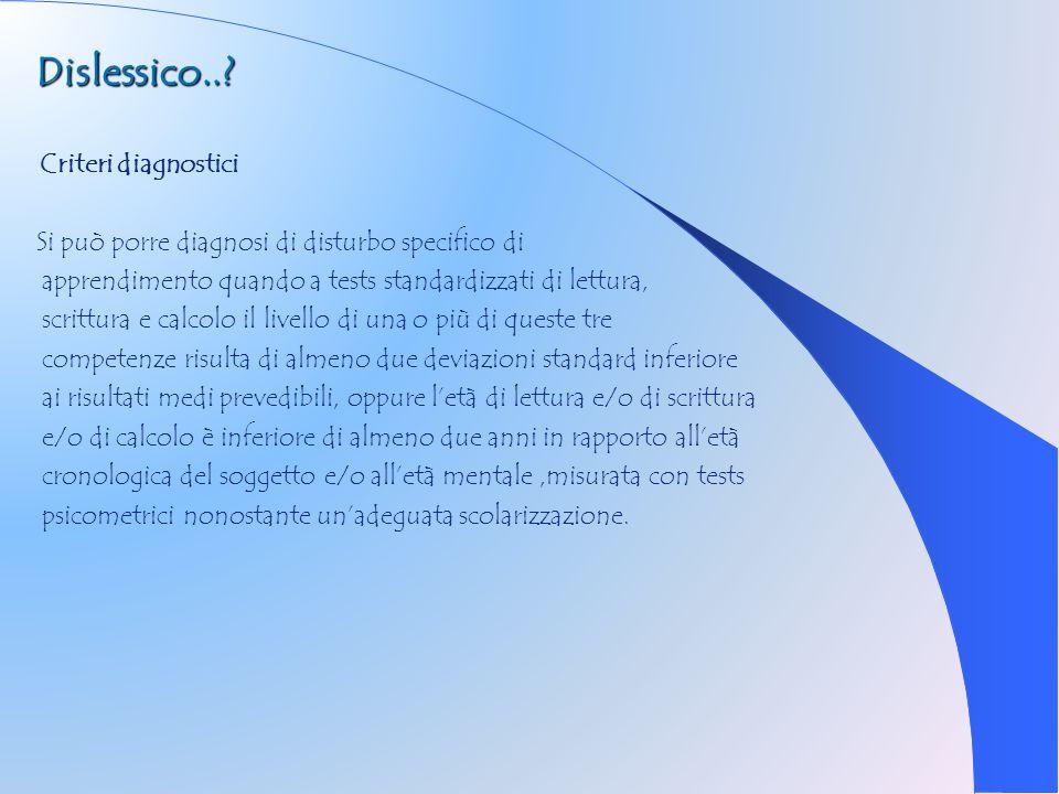 Metodologia diagnostica La diagnosi di dislessia e disortografia non può essere formulata e definita prima della fine della II classe elementare.