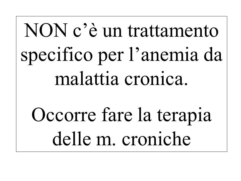 NON cè un trattamento specifico per lanemia da malattia cronica. Occorre fare la terapia delle m. croniche