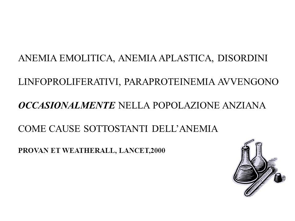 ANEMIA EMOLITICA, ANEMIA APLASTICA, DISORDINI LINFOPROLIFERATIVI, PARAPROTEINEMIA AVVENGONO OCCASIONALMENTE NELLA POPOLAZIONE ANZIANA COME CAUSE SOTTO