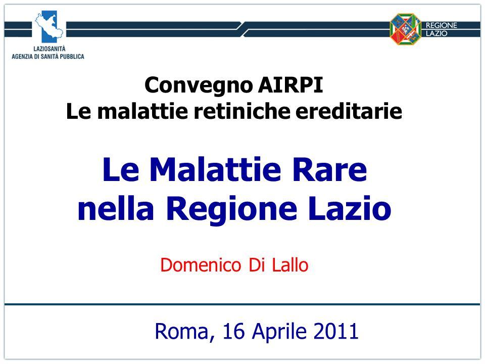 Convegno AIRPI Le malattie retiniche ereditarie Le Malattie Rare nella Regione Lazio Domenico Di Lallo Roma, 16 Aprile 2011