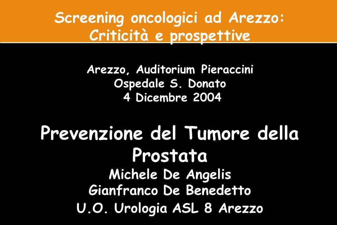 Screening oncologici ad Arezzo: Criticità e prospettive Arezzo, Auditorium Pieraccini Ospedale S. Donato 4 Dicembre 2004 Prevenzione del Tumore della