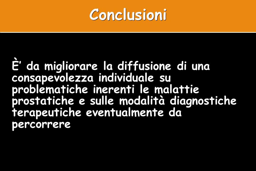 Conclusioni È da migliorare la diffusione di una consapevolezza individuale su problematiche inerenti le malattie prostatiche e sulle modalità diagnos