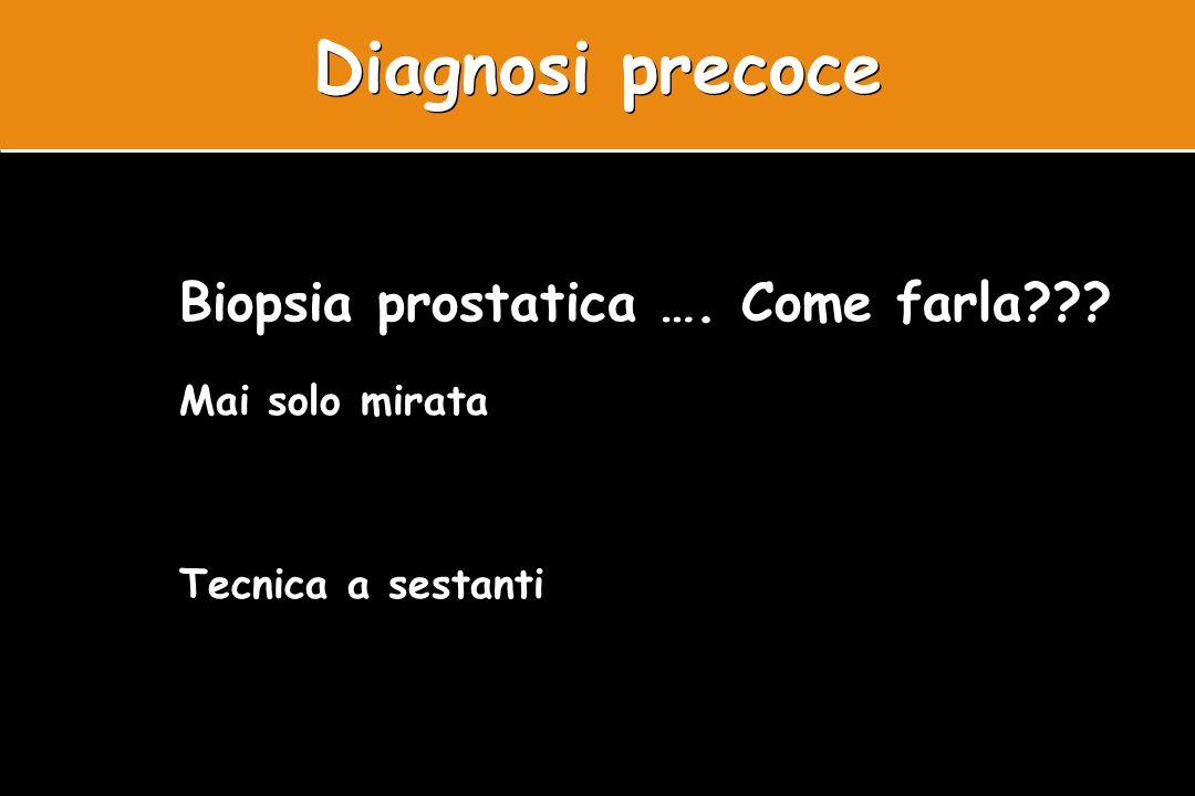Biopsia prostatica …. Come farla??? Mai solo mirata Tecnica a sestanti Diagnosi precoce