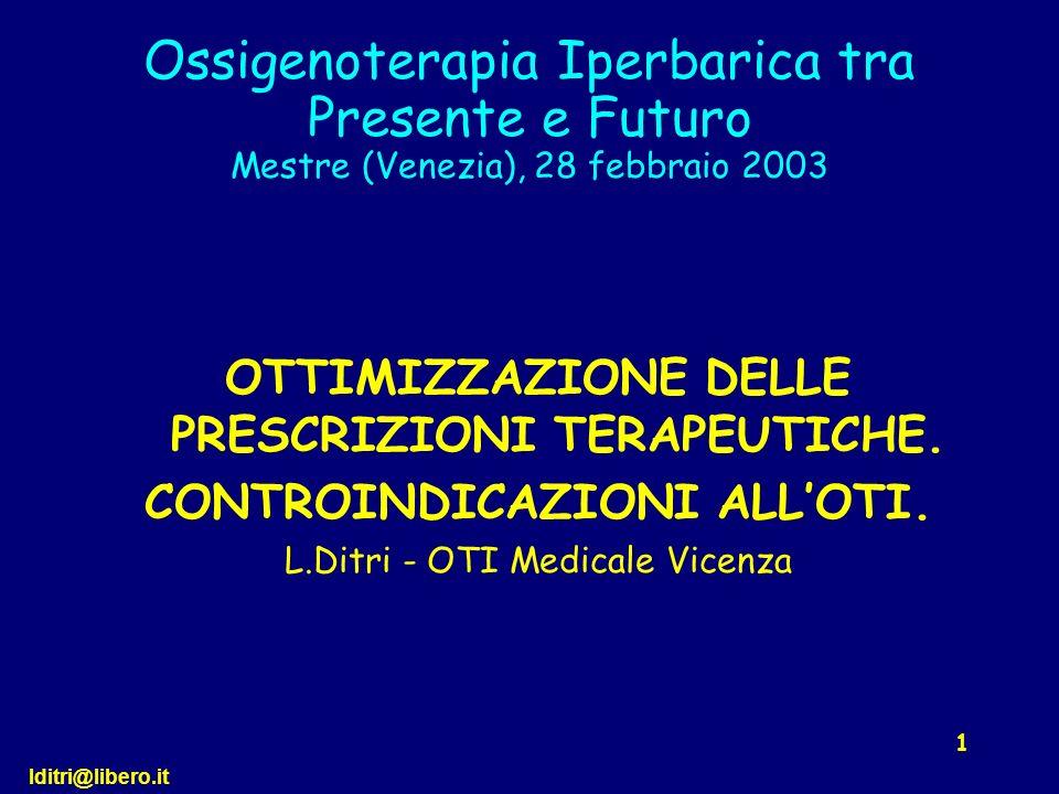 lditri@libero.it 1 Ossigenoterapia Iperbarica tra Presente e Futuro Mestre (Venezia), 28 febbraio 2003 OTTIMIZZAZIONE DELLE PRESCRIZIONI TERAPEUTICHE.