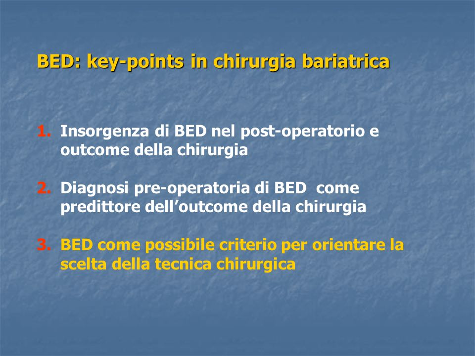 BED: key-points in chirurgia bariatrica 1.Insorgenza di BED nel post-operatorio e outcome della chirurgia 2.Diagnosi pre-operatoria di BED come predit