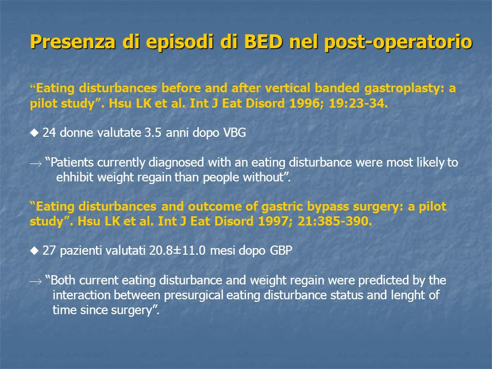 Presenza di episodi di BED nel post-operatorio Eating disturbances before and after vertical banded gastroplasty: a pilot study.