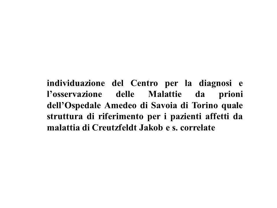individuazione del Centro per la diagnosi e losservazione delle Malattie da prioni dellOspedale Amedeo di Savoia di Torino quale struttura di riferime
