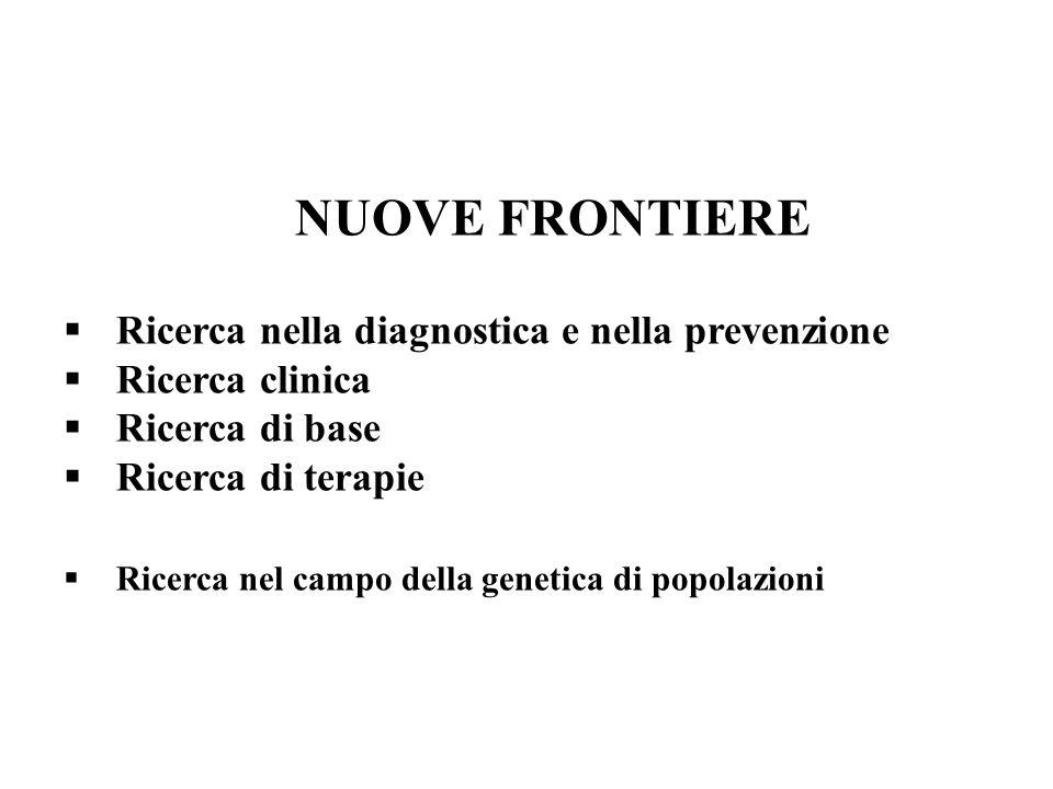 NUOVE FRONTIERE Ricerca nella diagnostica e nella prevenzione Ricerca clinica Ricerca di base Ricerca di terapie Ricerca nel campo della genetica di p