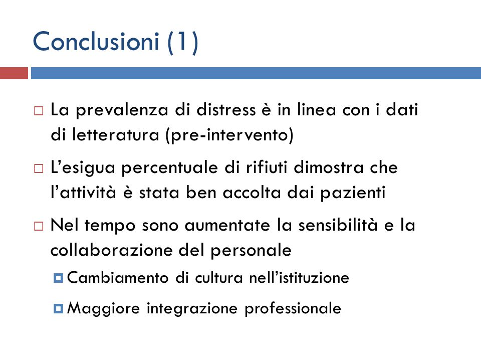Conclusioni (1) La prevalenza di distress è in linea con i dati di letteratura (pre-intervento) Lesigua percentuale di rifiuti dimostra che lattività