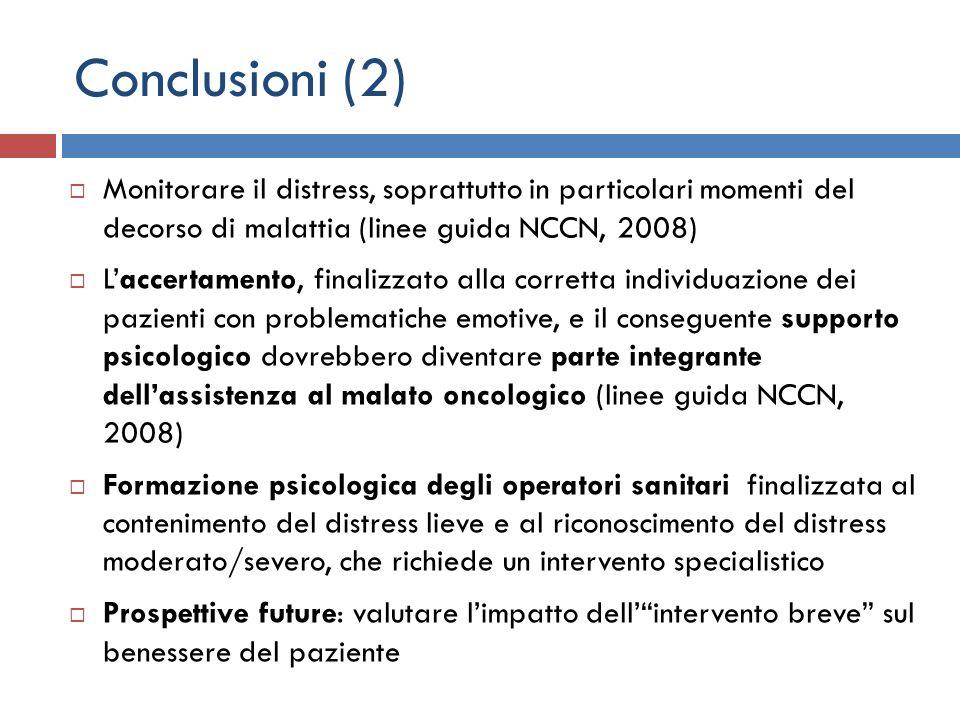 Conclusioni (2) Monitorare il distress, soprattutto in particolari momenti del decorso di malattia (linee guida NCCN, 2008) Laccertamento, finalizzato