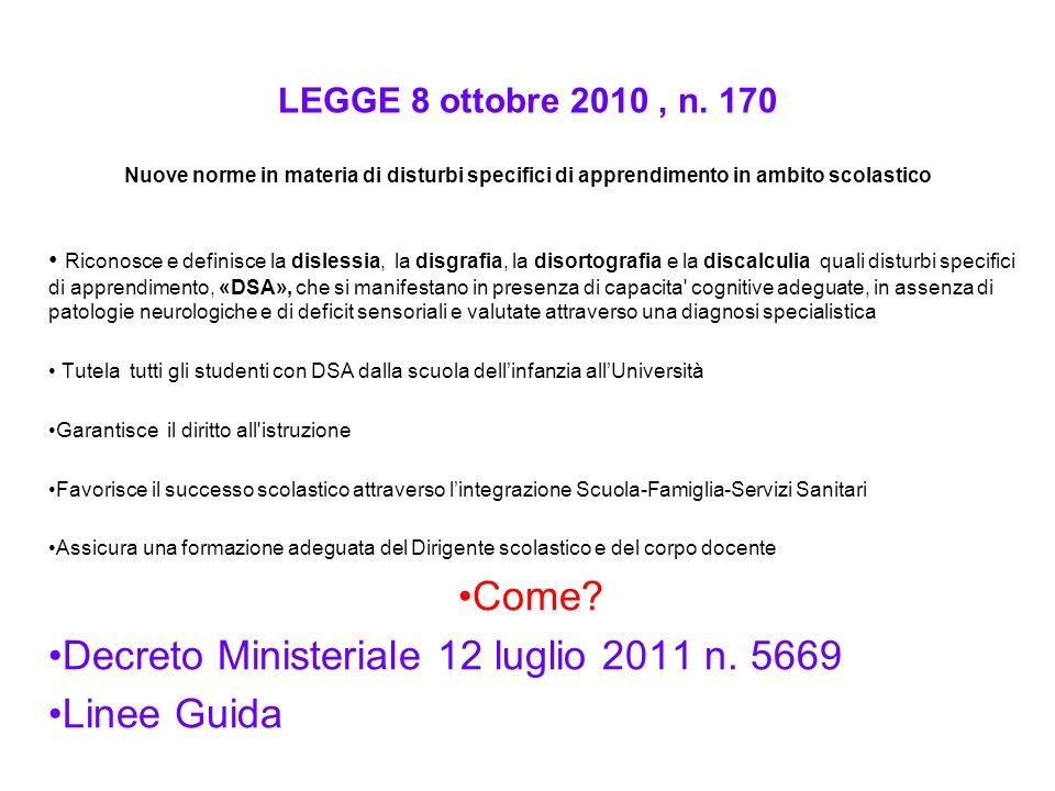 LEGGE 8 ottobre 2010, n. 170 Nuove norme in materia di disturbi specifici di apprendimento in ambito scolastico Riconosce e definisce la dislessia, la