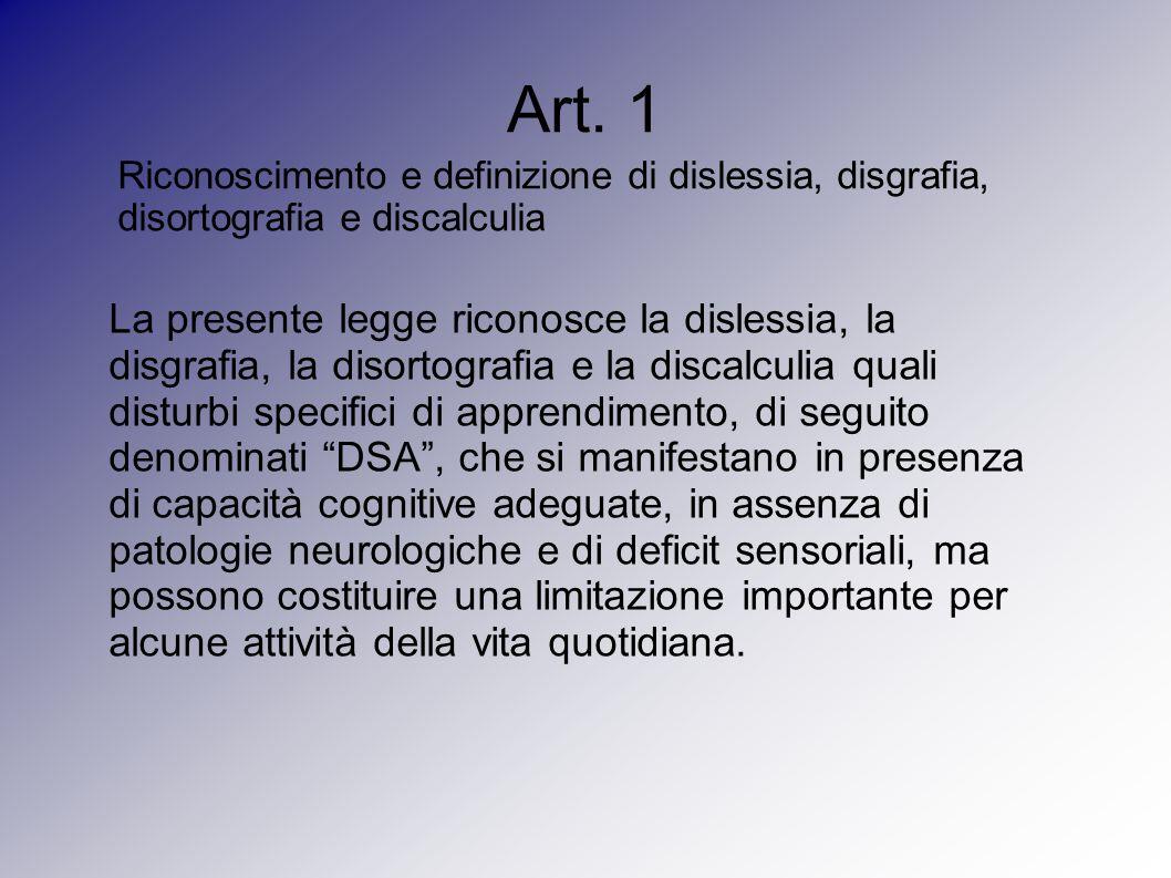 Art. 1 Riconoscimento e definizione di dislessia, disgrafia, disortografia e discalculia La presente legge riconosce la dislessia, la disgrafia, la di