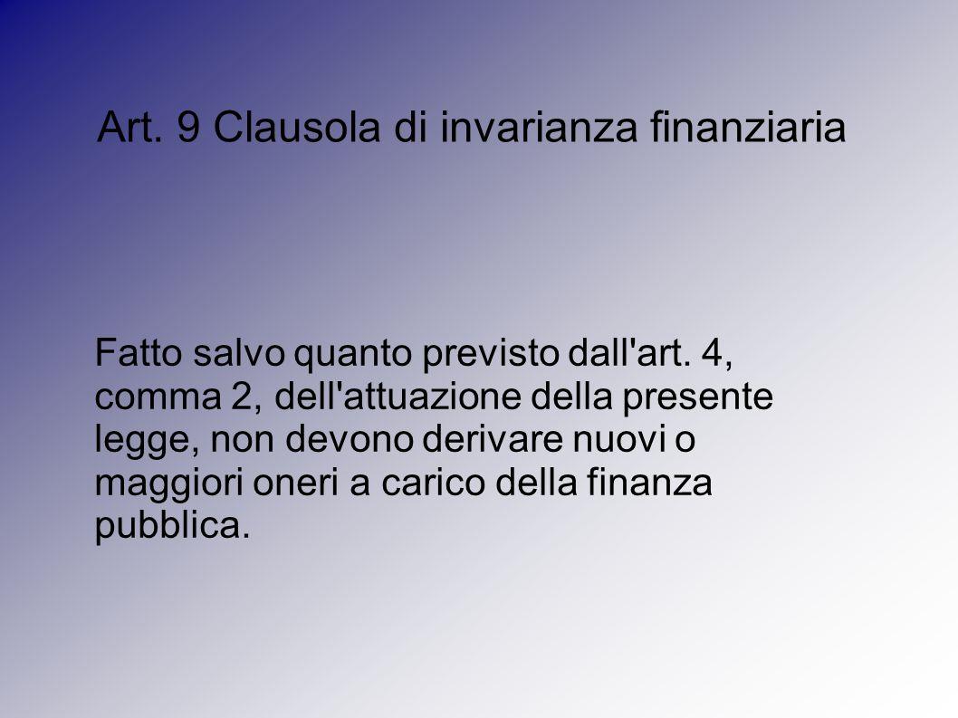 Art. 9 Clausola di invarianza finanziaria Fatto salvo quanto previsto dall art.