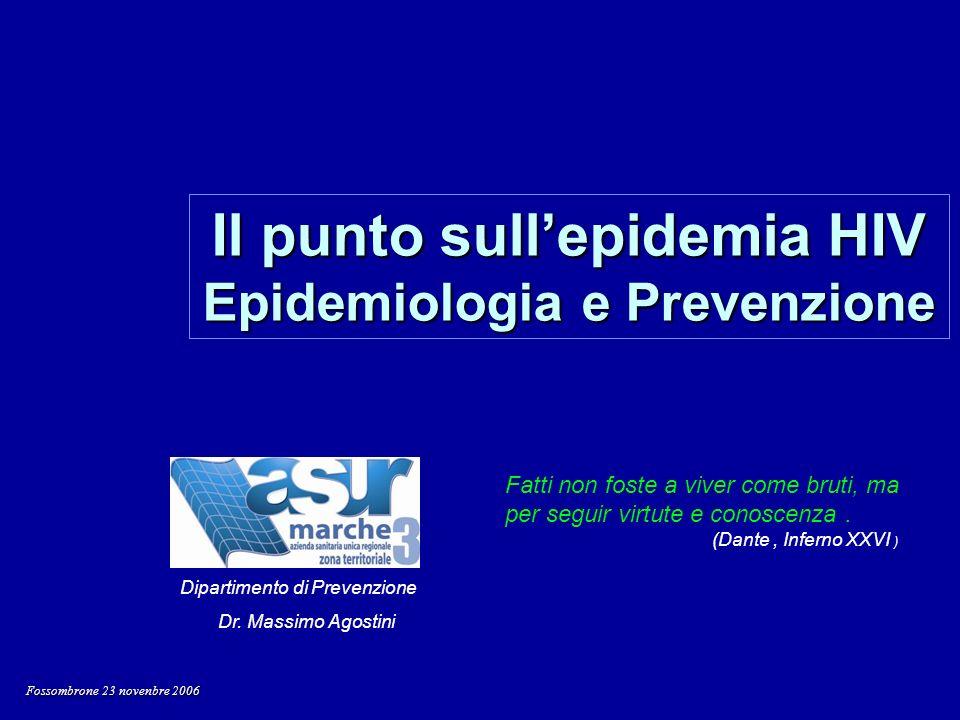 Il punto sullepidemia HIV Epidemiologia e Prevenzione Dipartimento di Prevenzione Dr. Massimo Agostini Fossombrone 23 novenbre 2006 Fatti non foste a