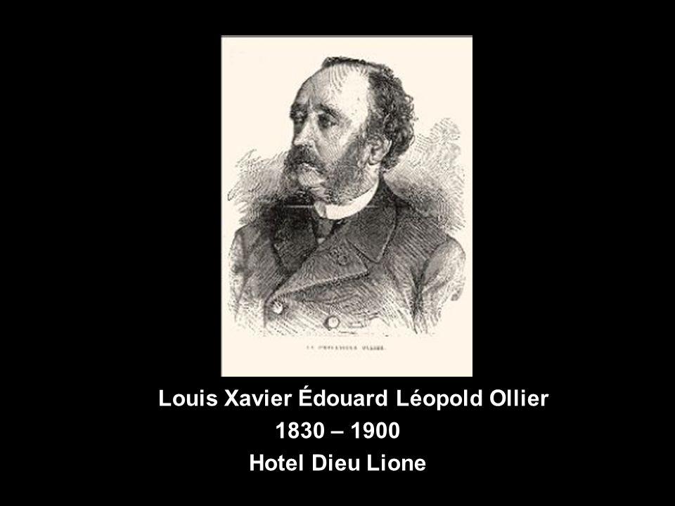 Louis Xavier Édouard Léopold Ollier Louis Xavier Édouard Léopold Ollier 1830 – 1900 Hotel Dieu Lione