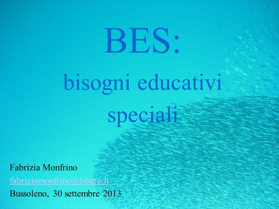 BES: bisogni educativi speciali Fabrizia Monfrino fabriziamonfrino@libero.it Bussoleno, 30 settembre 2013