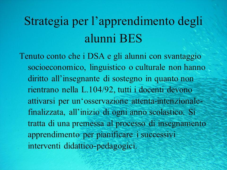 Strategia per lapprendimento degli alunni BES Tenuto conto che i DSA e gli alunni con svantaggio socioeconomico, linguistico o culturale non hanno dir