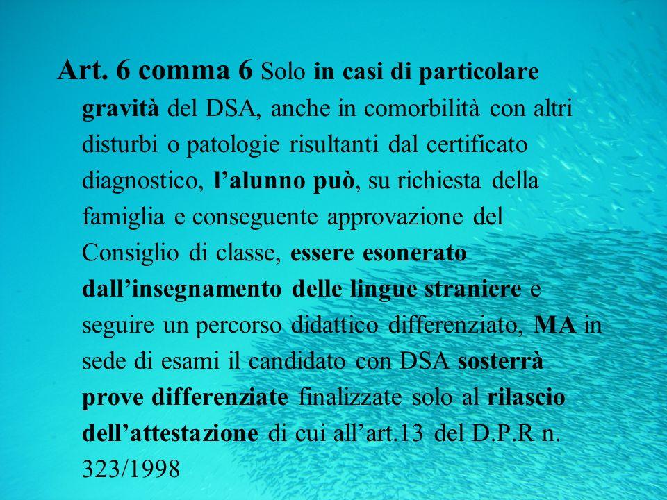 Art. 6 comma 6 Solo in casi di particolare gravità del DSA, anche in comorbilità con altri disturbi o patologie risultanti dal certificato diagnostico