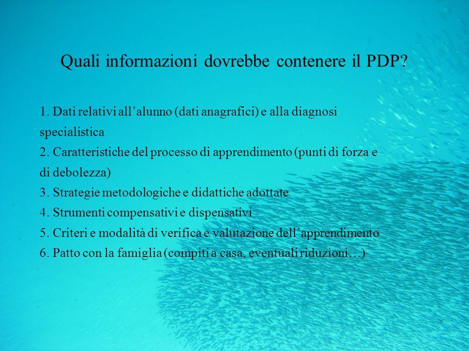 Quali informazioni dovrebbe contenere il PDP? 1. Dati relativi allalunno (dati anagrafici) e alla diagnosi specialistica 2. Caratteristiche del proces