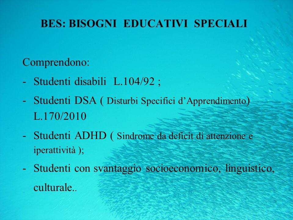 BES: BISOGNI EDUCATIVI SPECIALI Comprendono: -Studenti disabili L.104/92 ; -Studenti DSA ( Disturbi Specifici dApprendimento ) L.170/2010 -Studenti AD