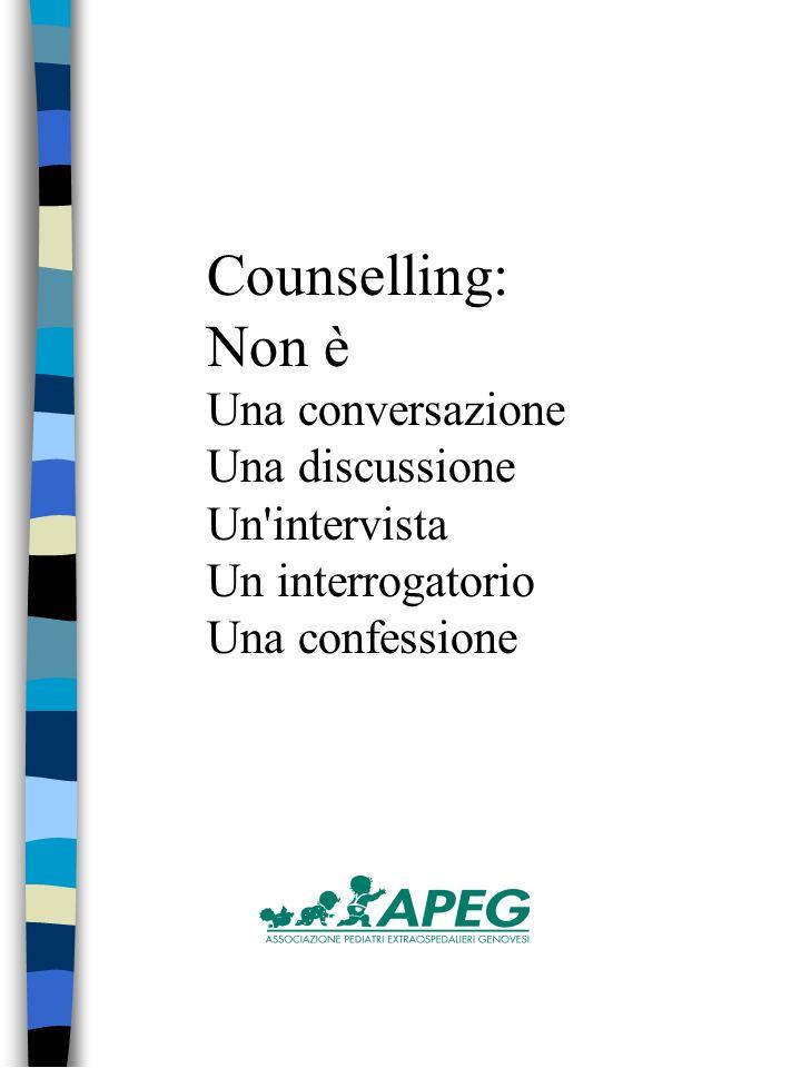Counselling: Non è Una conversazione Una discussione Un intervista Un interrogatorio Una confessione