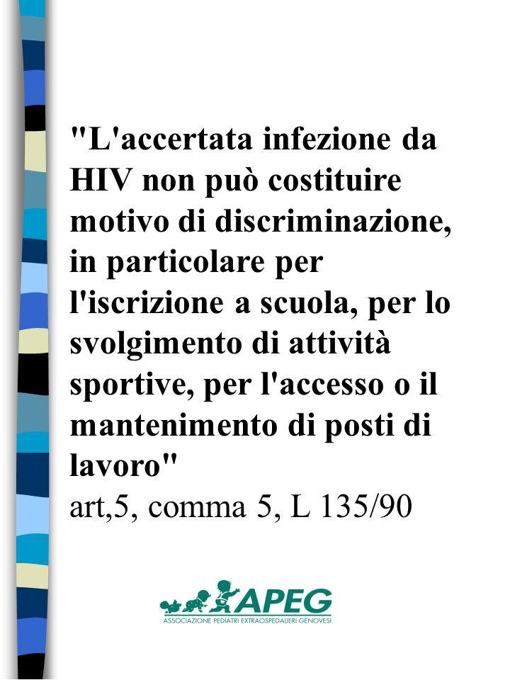 L accertata infezione da HIV non può costituire motivo di discriminazione, in particolare per l iscrizione a scuola, per lo svolgimento di attività sportive, per l accesso o il mantenimento di posti di lavoro art,5, comma 5, L 135/90