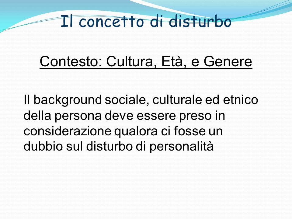 Il concetto di disturbo Contesto: Cultura, Età, e Genere Il background sociale, culturale ed etnico della persona deve essere preso in considerazione