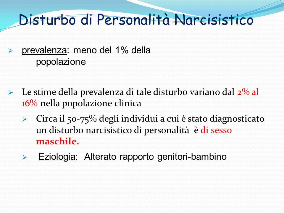 Disturbo di Personalità Narcisistico prevalenza: meno del 1% della popolazione Le stime della prevalenza di tale disturbo variano dal 2% al 16% nella