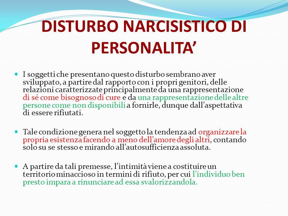 DISTURBO NARCISISTICO DI PERSONALITA I soggetti che presentano questo disturbo sembrano aver sviluppato, a partire dal rapporto con i propri genitori,