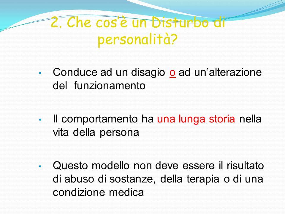 2. Che cosè un Disturbo di personalità? Conduce ad un disagio o ad unalterazione del funzionamento Il comportamento ha una lunga storia nella vita del