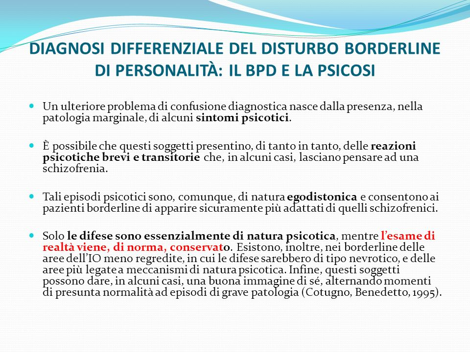 DIAGNOSI DIFFERENZIALE DEL DISTURBO BORDERLINE DI PERSONALITÀ: IL BPD E LA PSICOSI Un ulteriore problema di confusione diagnostica nasce dalla presenz