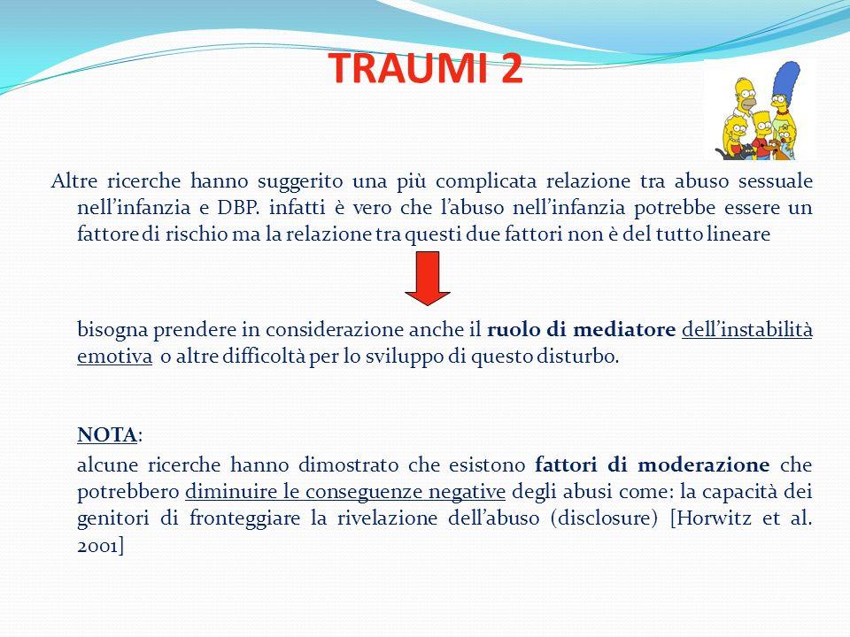 TRAUMI 2 Altre ricerche hanno suggerito una più complicata relazione tra abuso sessuale nellinfanzia e DBP. infatti è vero che labuso nellinfanzia pot
