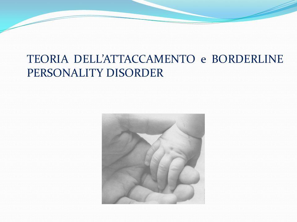 TEORIA DELLATTACCAMENTO e BORDERLINE PERSONALITY DISORDER