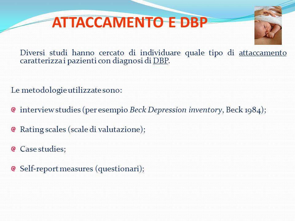 ATTACCAMENTO E DBP Diversi studi hanno cercato di individuare quale tipo di attaccamento caratterizza i pazienti con diagnosi di DBP. Le metodologie u