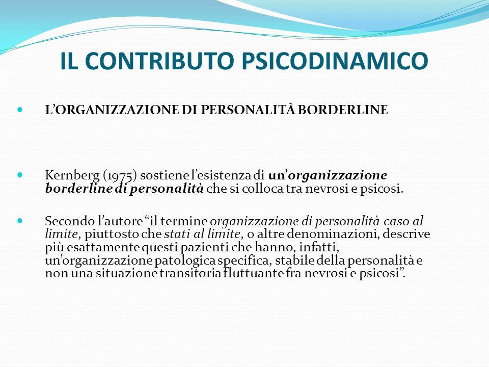 IL CONTRIBUTO PSICODINAMICO LORGANIZZAZIONE DI PERSONALITÀ BORDERLINE Kernberg (1975) sostiene lesistenza di unorganizzazione borderline di personalit