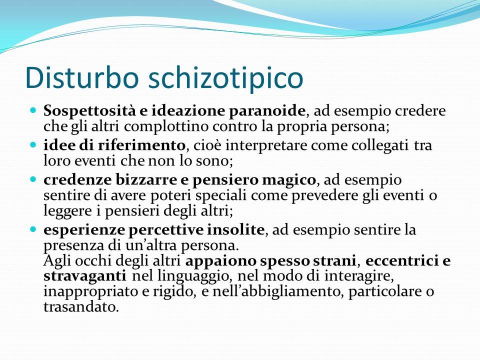 Disturbo schizotipico Sospettosità e ideazione paranoide, ad esempio credere che gli altri complottino contro la propria persona; idee di riferimento,