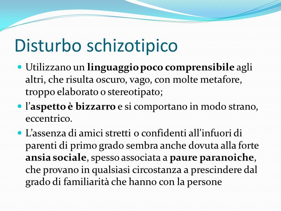 Disturbo schizotipico Utilizzano un linguaggio poco comprensibile agli altri, che risulta oscuro, vago, con molte metafore, troppo elaborato o stereot