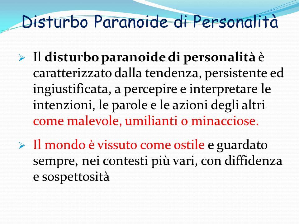 Disturbo Paranoide di Personalità Il disturbo paranoide di personalità è caratterizzato dalla tendenza, persistente ed ingiustificata, a percepire e i